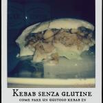 Kebab my style gluten free (come fare un gustoso kebab in modo semplice e veloce)